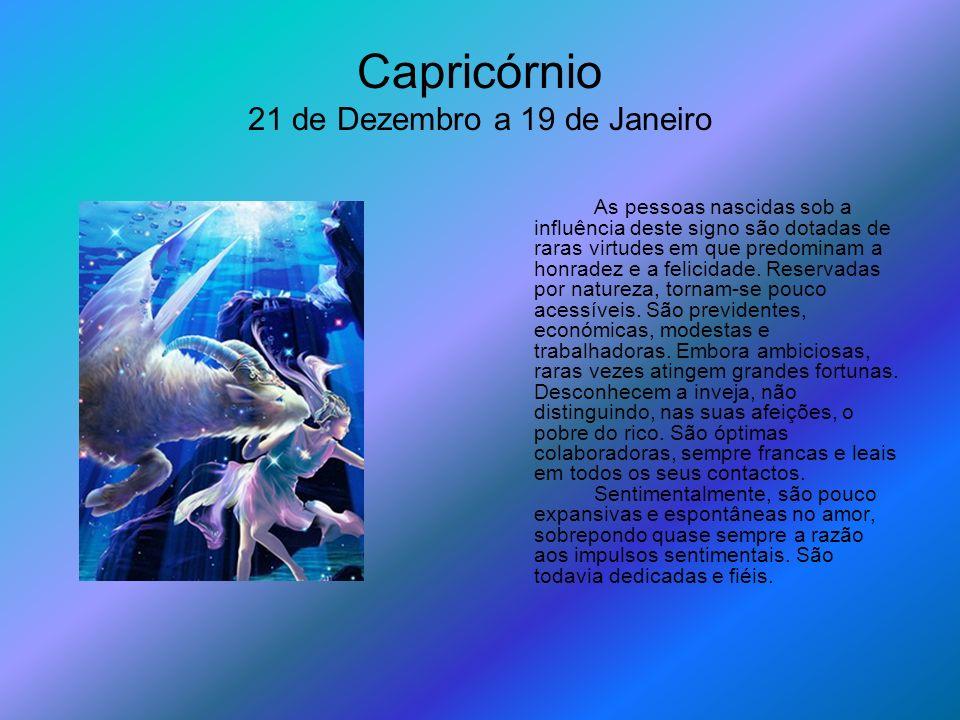 Capricórnio 21 de Dezembro a 19 de Janeiro As pessoas nascidas sob a influência deste signo são dotadas de raras virtudes em que predominam a honradez
