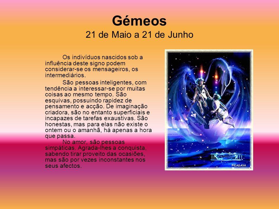 Gémeos 21 de Maio a 21 de Junho Os indivíduos nascidos sob a influência deste signo podem considerar-se os mensageiros, os intermediários. São pessoas
