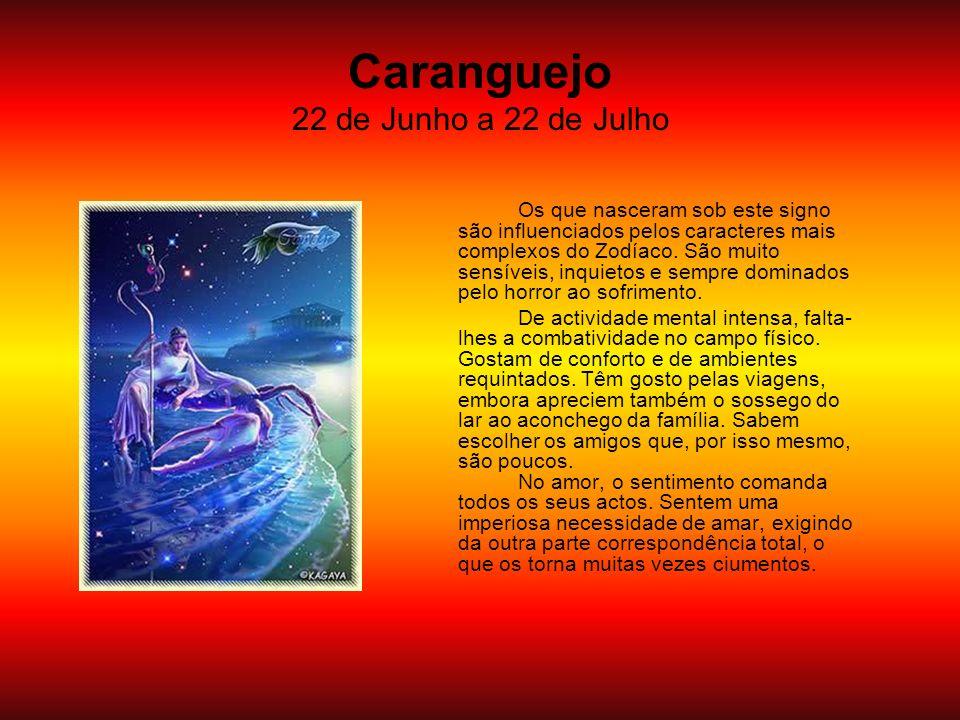 Caranguejo 22 de Junho a 22 de Julho Os que nasceram sob este signo são influenciados pelos caracteres mais complexos do Zodíaco. São muito sensíveis,