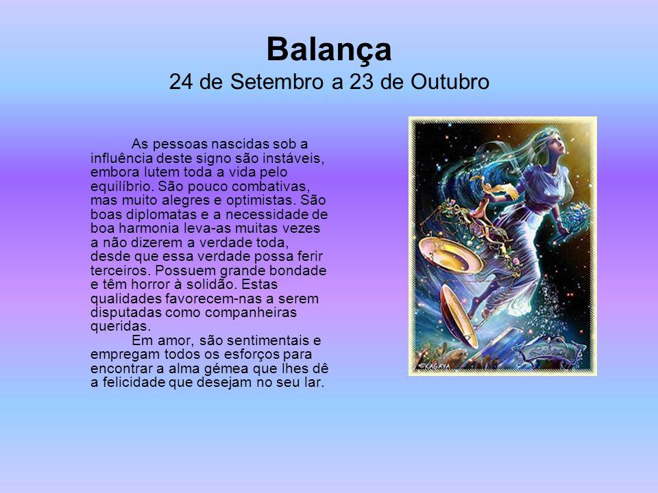 Balança 24 de Setembro a 23 de Outubro As pessoas nascidas sob a influência deste signo são instáveis, embora lutem toda a vida pelo equilíbrio. São p