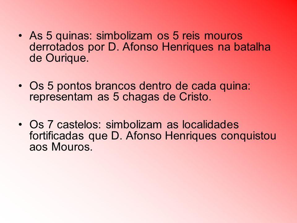 As 5 quinas: simbolizam os 5 reis mouros derrotados por D. Afonso Henriques na batalha de Ourique. Os 5 pontos brancos dentro de cada quina: represent
