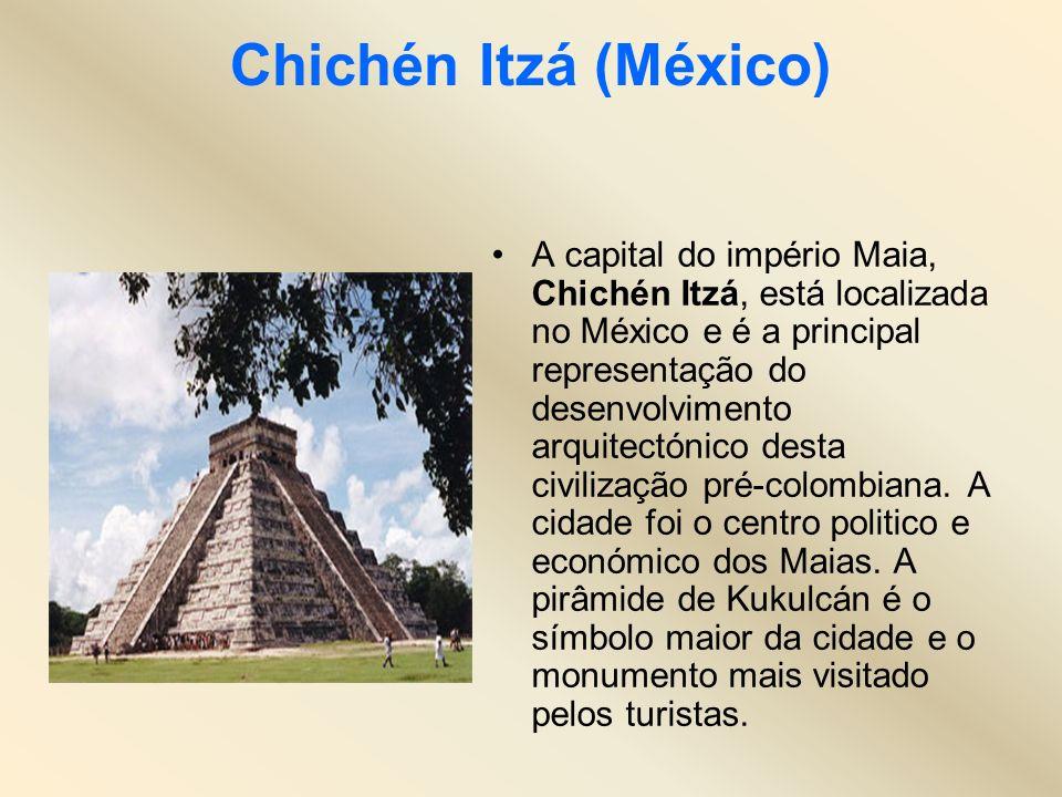 Chichén Itzá (México) A capital do império Maia, Chichén Itzá, está localizada no México e é a principal representação do desenvolvimento arquitectóni