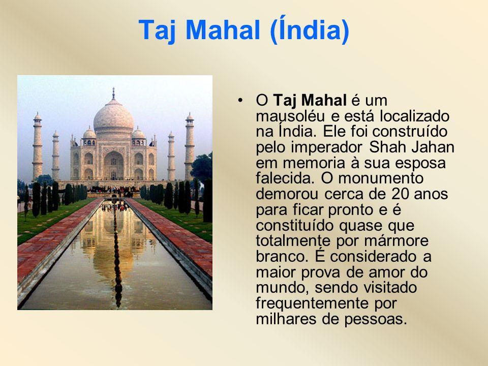 Taj Mahal (Índia) O Taj Mahal é um mausoléu e está localizado na Índia. Ele foi construído pelo imperador Shah Jahan em memoria à sua esposa falecida.