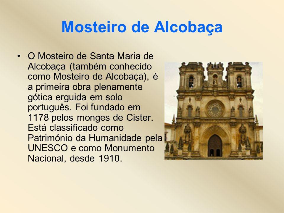 Mosteiro de Alcobaça O Mosteiro de Santa Maria de Alcobaça (também conhecido como Mosteiro de Alcobaça), é a primeira obra plenamente gótica erguida e