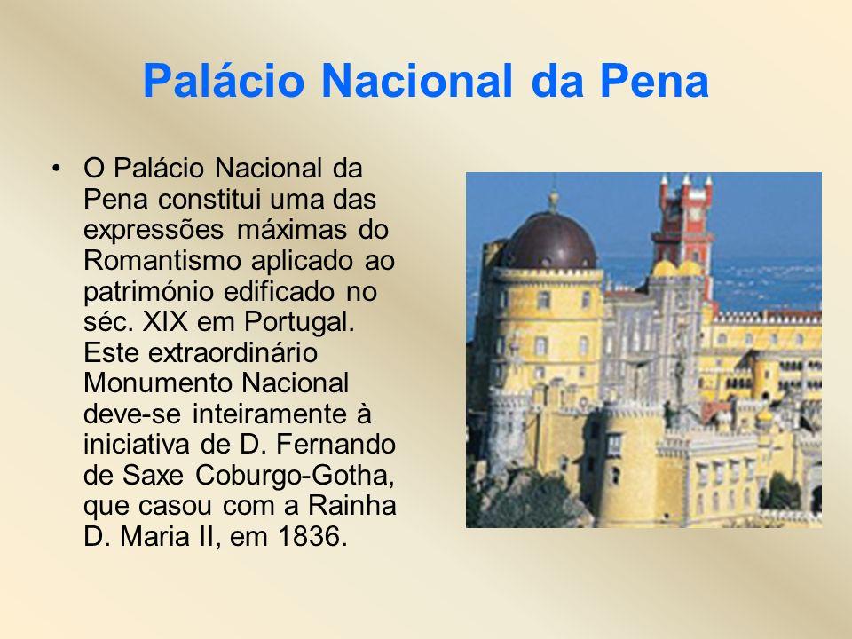 Palácio Nacional da Pena O Palácio Nacional da Pena constitui uma das expressões máximas do Romantismo aplicado ao património edificado no séc. XIX em