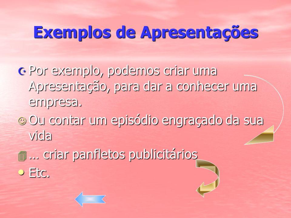 Exemplos de Apresentações Por exemplo, podemos criar uma Apresentação, para dar a conhecer uma empresa. Por exemplo, podemos criar uma Apresentação, p