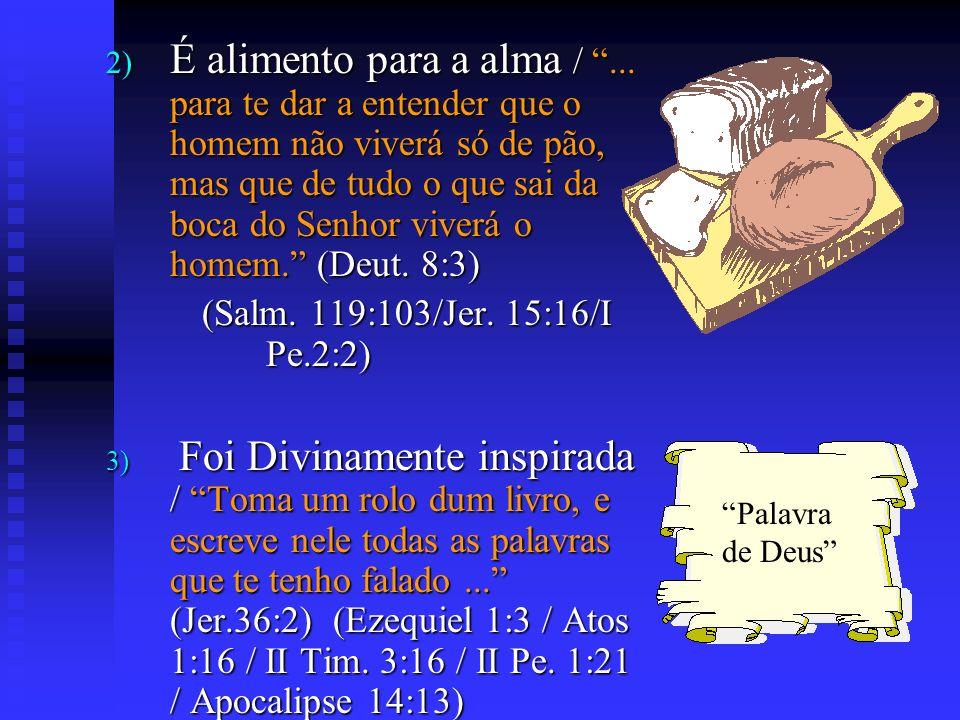 2) É alimento para a alma /... para te dar a entender que o homem não viverá só de pão, mas que de tudo o que sai da boca do Senhor viverá o homem. (D