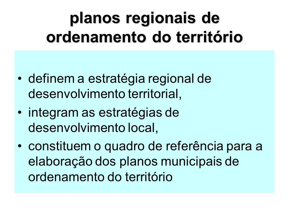 planos regionais de ordenamento do território definem a estratégia regional de desenvolvimento territorial, integram as estratégias de desenvolvimento local, constituem o quadro de referência para a elaboração dos planos municipais de ordenamento do território