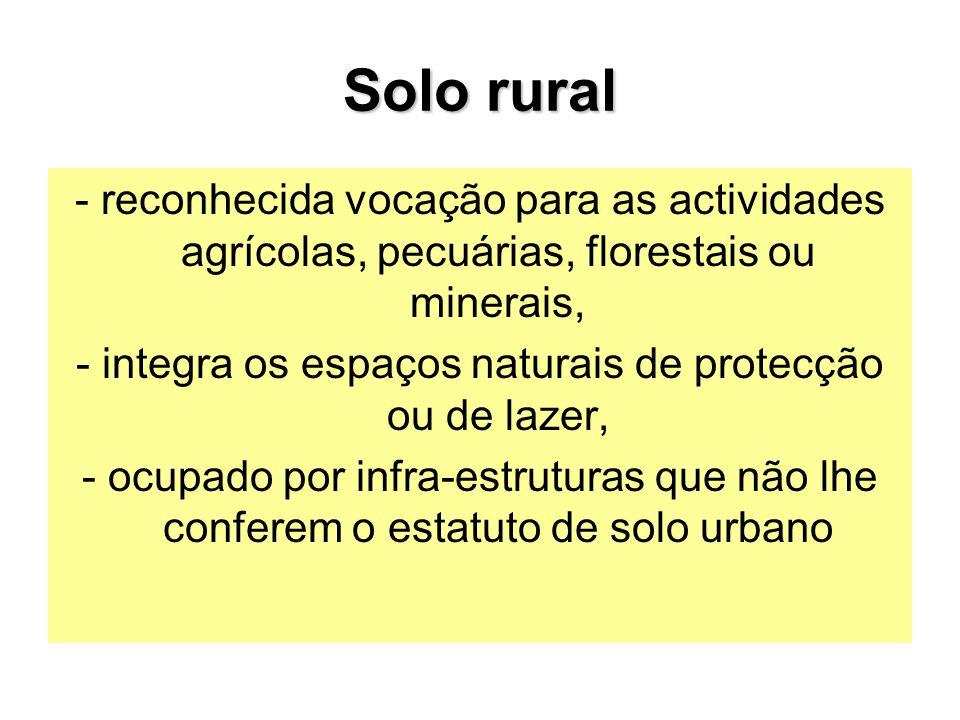 Solo rural - reconhecida vocação para as actividades agrícolas, pecuárias, florestais ou minerais, - integra os espaços naturais de protecção ou de lazer, - ocupado por infra-estruturas que não lhe conferem o estatuto de solo urbano