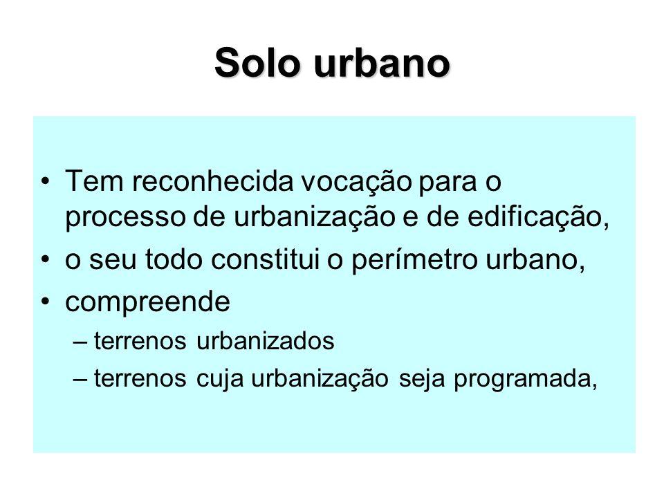 Solo urbano Tem reconhecida vocação para o processo de urbanização e de edificação, o seu todo constitui o perímetro urbano, compreende –terrenos urbanizados –terrenos cuja urbanização seja programada,