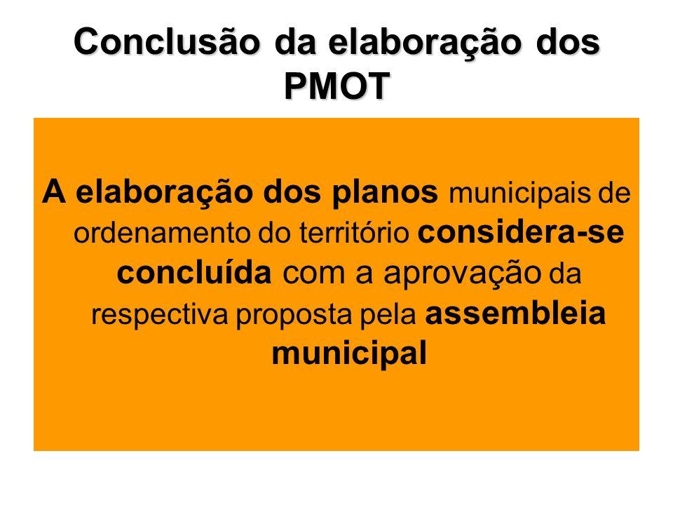 Conclusão da elaboração dos PMOT A elaboração dos planos municipais de ordenamento do território considera-se concluída com a aprovação da respectiva proposta pela assembleia municipal