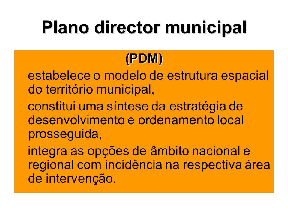 Plano director municipal (PDM) estabelece o modelo de estrutura espacial do território municipal, constitui uma síntese da estratégia de desenvolvimento e ordenamento local prosseguida, integra as opções de âmbito nacional e regional com incidência na respectiva área de intervenção.