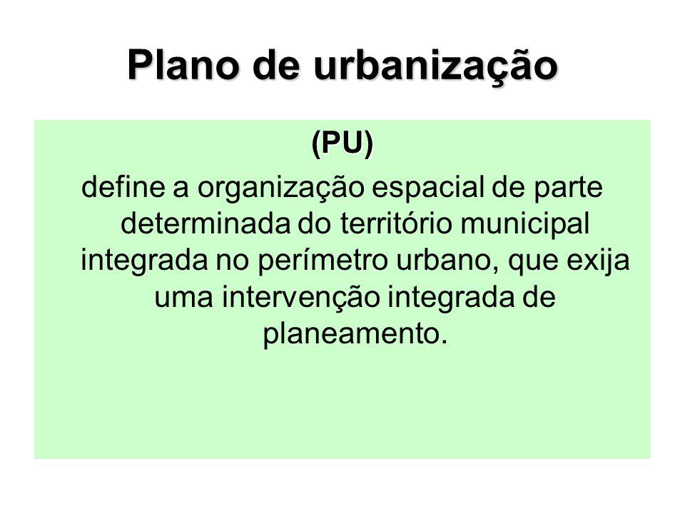 Plano de urbanização (PU) define a organização espacial de parte determinada do território municipal integrada no perímetro urbano, que exija uma intervenção integrada de planeamento.