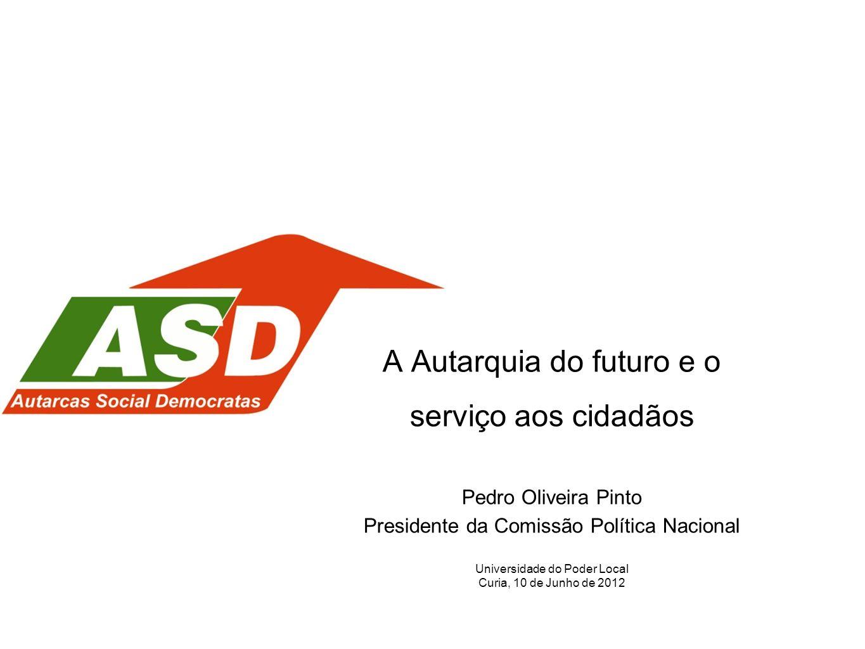 A Autarquia do futuro e o serviço aos cidadãos Pedro Oliveira Pinto Presidente da Comissão Política Nacional Universidade do Poder Local Curia, 10 de
