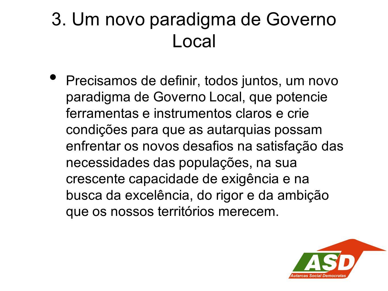 3. Um novo paradigma de Governo Local Precisamos de definir, todos juntos, um novo paradigma de Governo Local, que potencie ferramentas e instrumentos