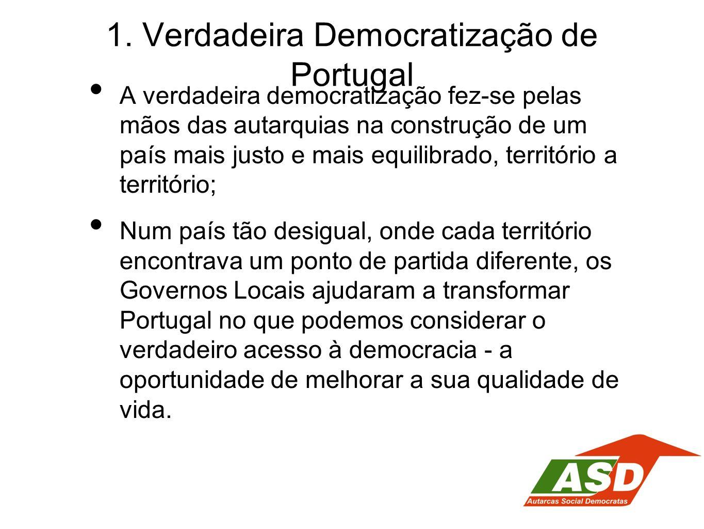 1. Verdadeira Democratização de Portugal A verdadeira democratização fez-se pelas mãos das autarquias na construção de um país mais justo e mais equil
