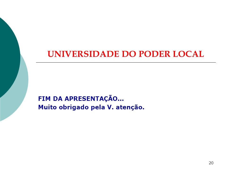 19 UNIVERSIDADE DO PODER LOCAL I – A Reforma do Poder Local: - Traves mestras desta reforma: -Eleição directa do PCM, como primeiro cidadão da lista m