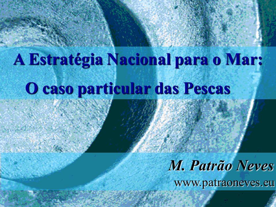 A Estratégia Nacional para o Mar: O caso particular das Pescas M. Patrão Neves www.patraoneves.eu