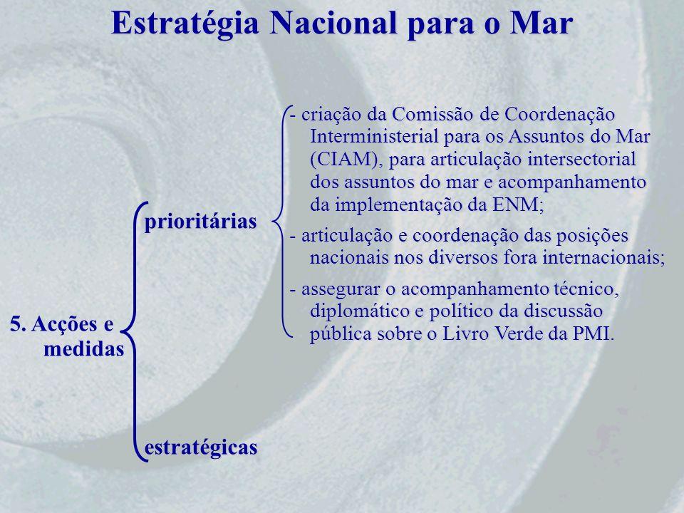 Estratégia Nacional para o Mar 5. Acções e medidasprioritáriasestratégicas - criação da Comissão de Coordenação Interministerial para os Assuntos do M
