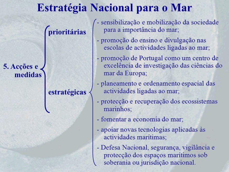 Estratégia Nacional para o Mar 5. Acções e medidas prioritárias estratégicas - sensibilização e mobilização da sociedade para a importância do mar; -