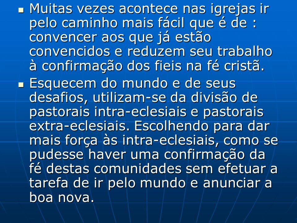 Muitas vezes acontece nas igrejas ir pelo caminho mais fácil que é de : convencer aos que já estão convencidos e reduzem seu trabalho à confirmação dos fieis na fé cristã.