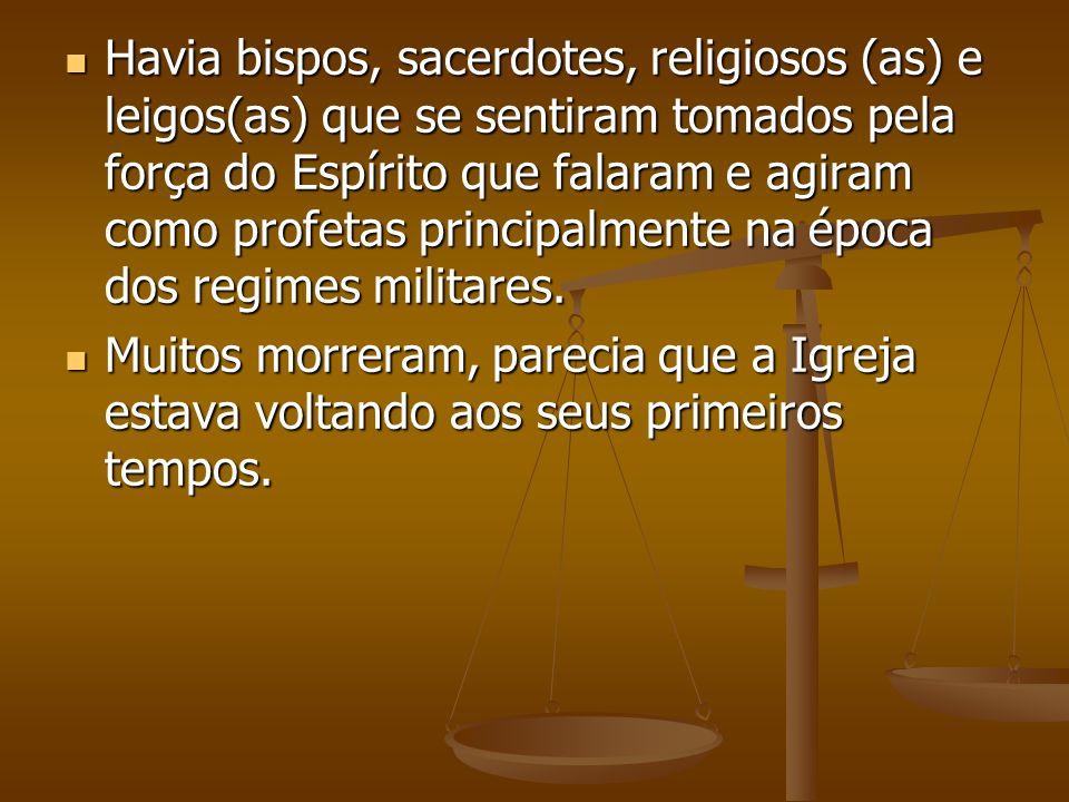 Havia bispos, sacerdotes, religiosos (as) e leigos(as) que se sentiram tomados pela força do Espírito que falaram e agiram como profetas principalment