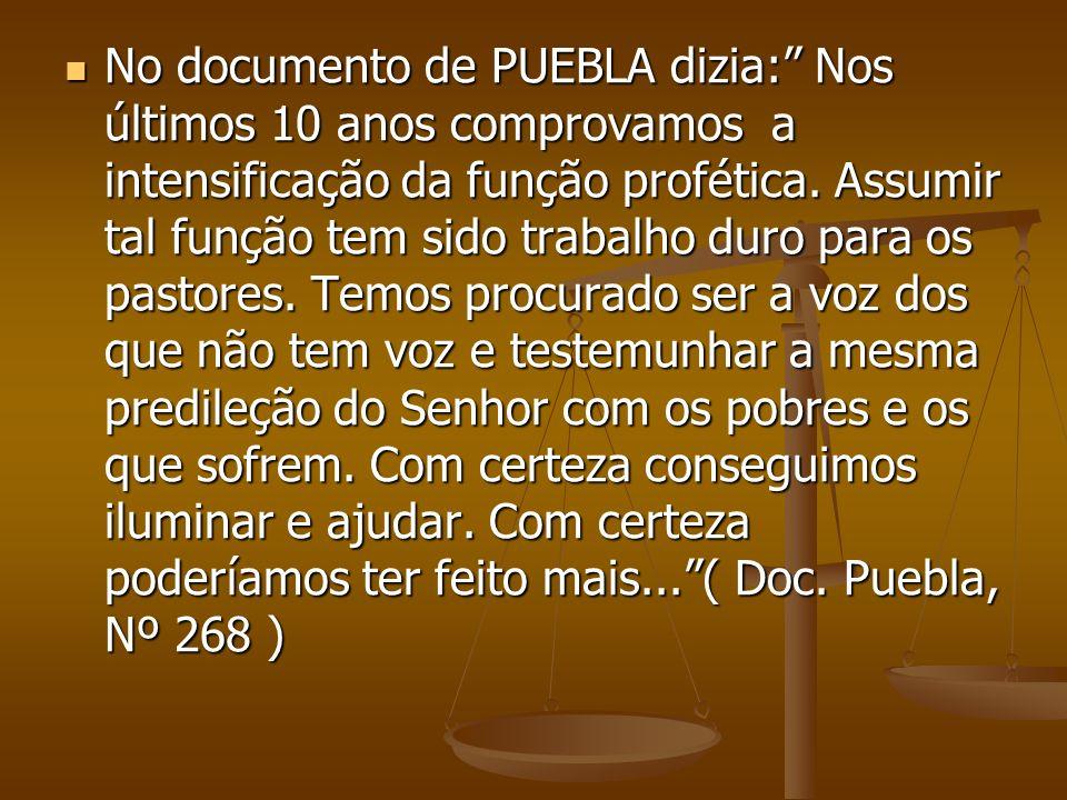No documento de PUEBLA dizia: Nos últimos 10 anos comprovamos a intensificação da função profética. Assumir tal função tem sido trabalho duro para os