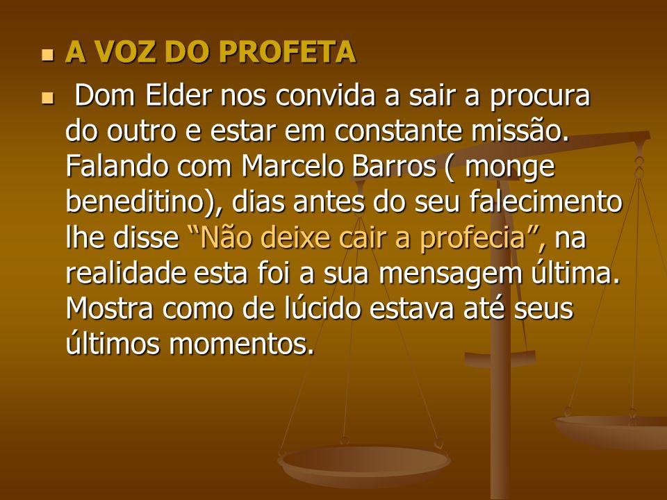 A VOZ DO PROFETA A VOZ DO PROFETA Dom Elder nos convida a sair a procura do outro e estar em constante missão. Falando com Marcelo Barros ( monge bene
