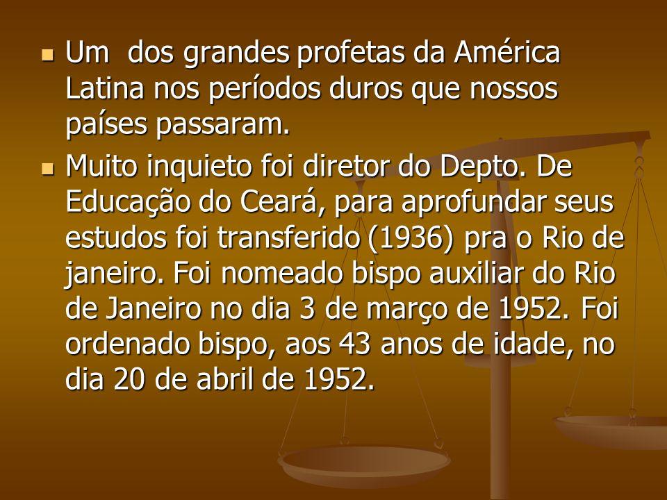 Um dos grandes profetas da América Latina nos períodos duros que nossos países passaram. Um dos grandes profetas da América Latina nos períodos duros