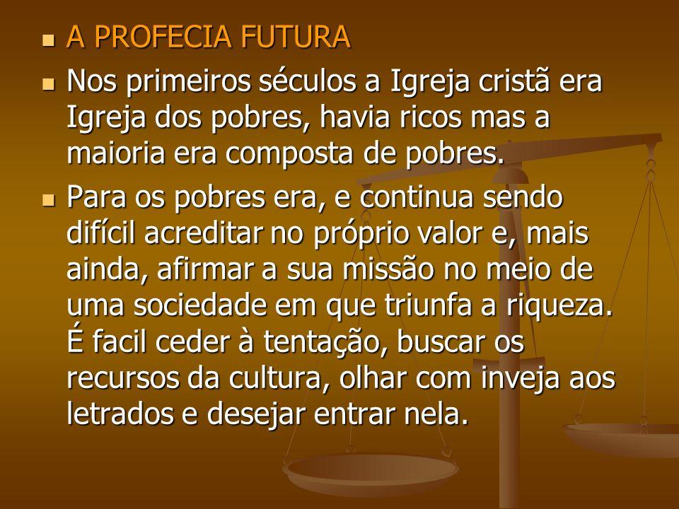A PROFECIA FUTURA A PROFECIA FUTURA Nos primeiros séculos a Igreja cristã era Igreja dos pobres, havia ricos mas a maioria era composta de pobres. Nos