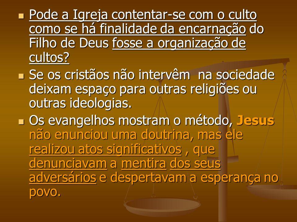 Pode a Igreja contentar-se com o culto como se há finalidade da encarnação do Filho de Deus fosse a organização de cultos? Pode a Igreja contentar-se