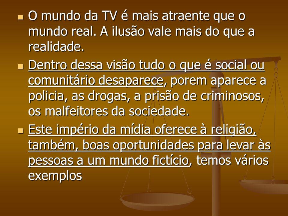 O mundo da TV é mais atraente que o mundo real. A ilusão vale mais do que a realidade. O mundo da TV é mais atraente que o mundo real. A ilusão vale m