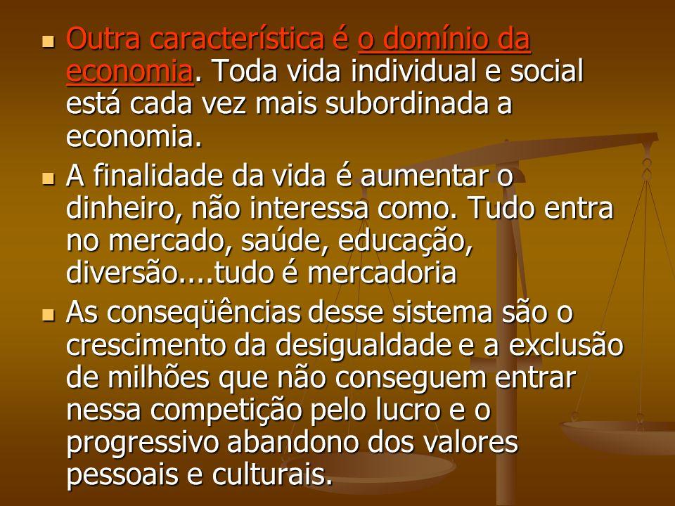 Outra característica é o domínio da economia. Toda vida individual e social está cada vez mais subordinada a economia. Outra característica é o domíni