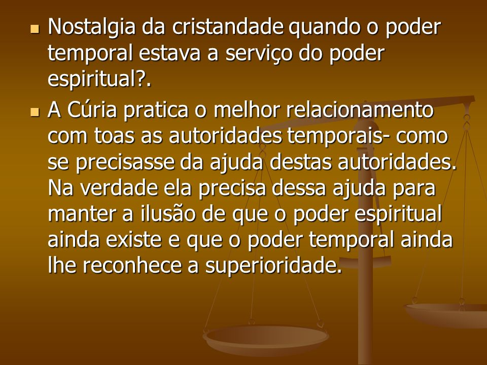 Nostalgia da cristandade quando o poder temporal estava a serviço do poder espiritual?. Nostalgia da cristandade quando o poder temporal estava a serv