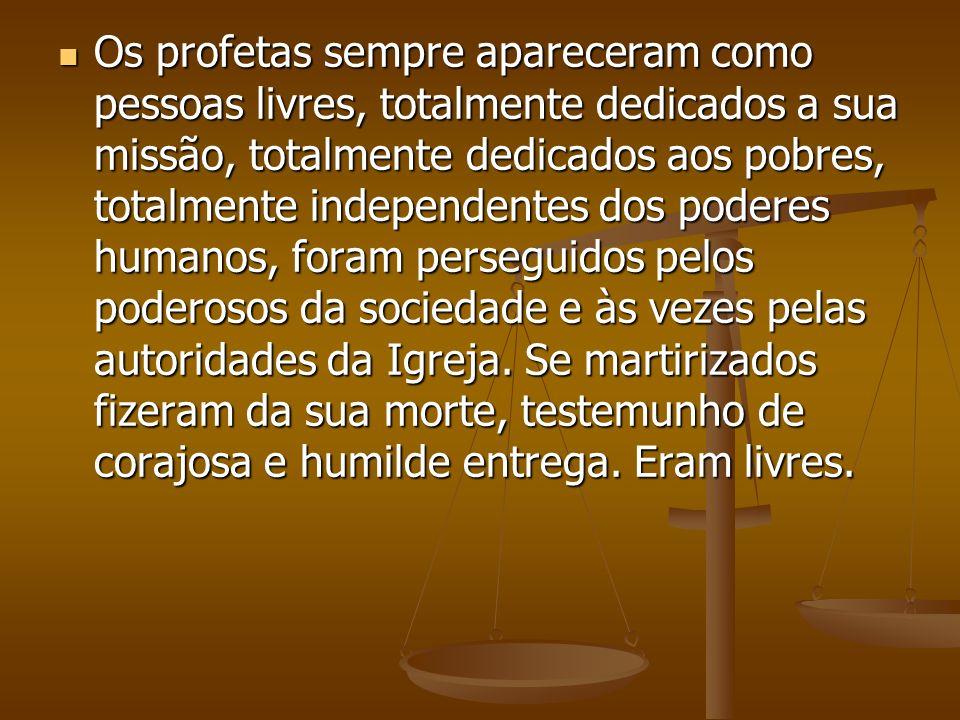 Os profetas sempre apareceram como pessoas livres, totalmente dedicados a sua missão, totalmente dedicados aos pobres, totalmente independentes dos po