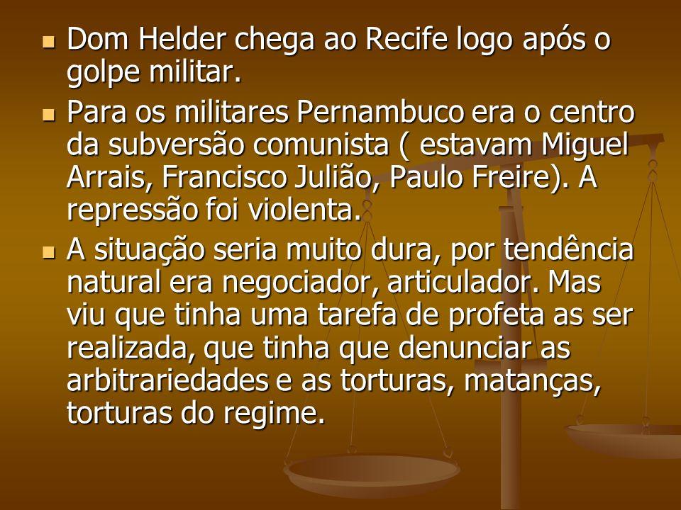 Dom Helder chega ao Recife logo após o golpe militar. Dom Helder chega ao Recife logo após o golpe militar. Para os militares Pernambuco era o centro