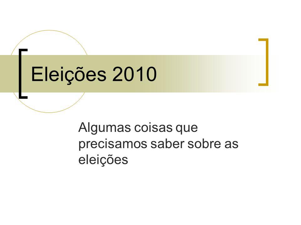 Eleições 2010 Algumas coisas que precisamos saber sobre as eleições