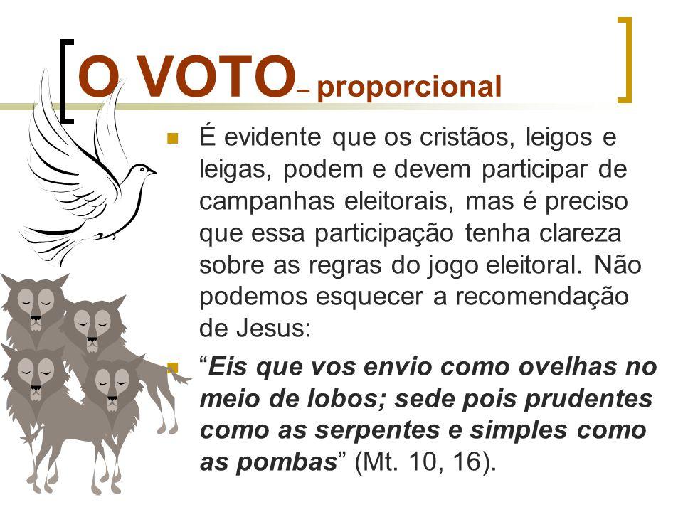 O VOTO – proporcional É evidente que os cristãos, leigos e leigas, podem e devem participar de campanhas eleitorais, mas é preciso que essa participaç