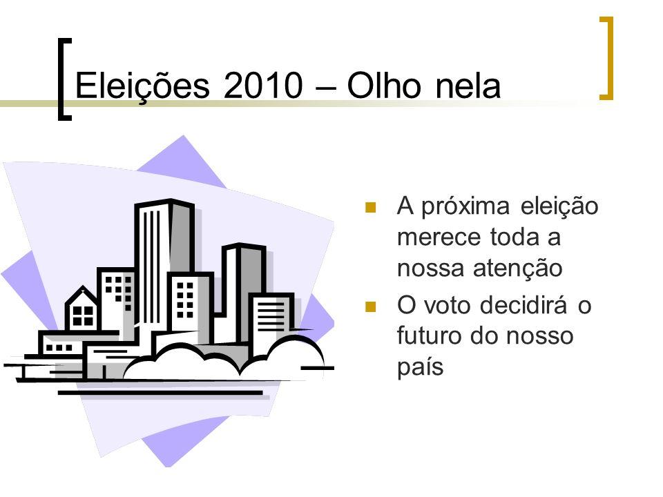 Eleições 2010 – Olho nela A próxima eleição merece toda a nossa atenção O voto decidirá o futuro do nosso país