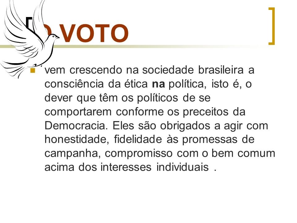 O VOTO vem crescendo na sociedade brasileira a consciência da ética na política, isto é, o dever que têm os políticos de se comportarem conforme os pr