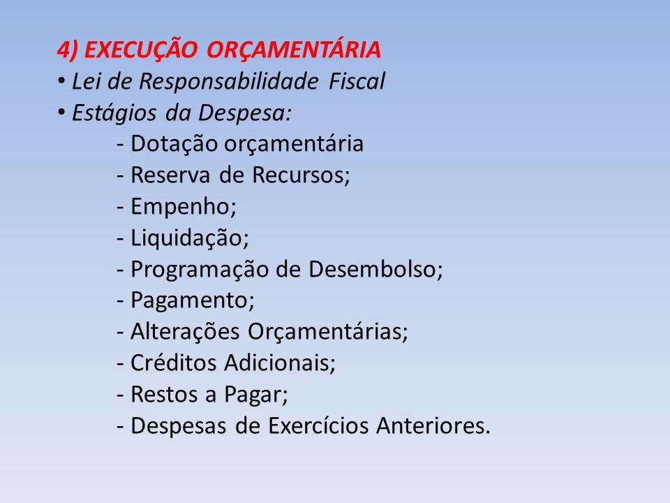 4) EXECUÇÃO ORÇAMENTÁRIA Lei de Responsabilidade Fiscal Estágios da Despesa: - Dotação orçamentária - Reserva de Recursos; - Empenho; - Liquidação; -