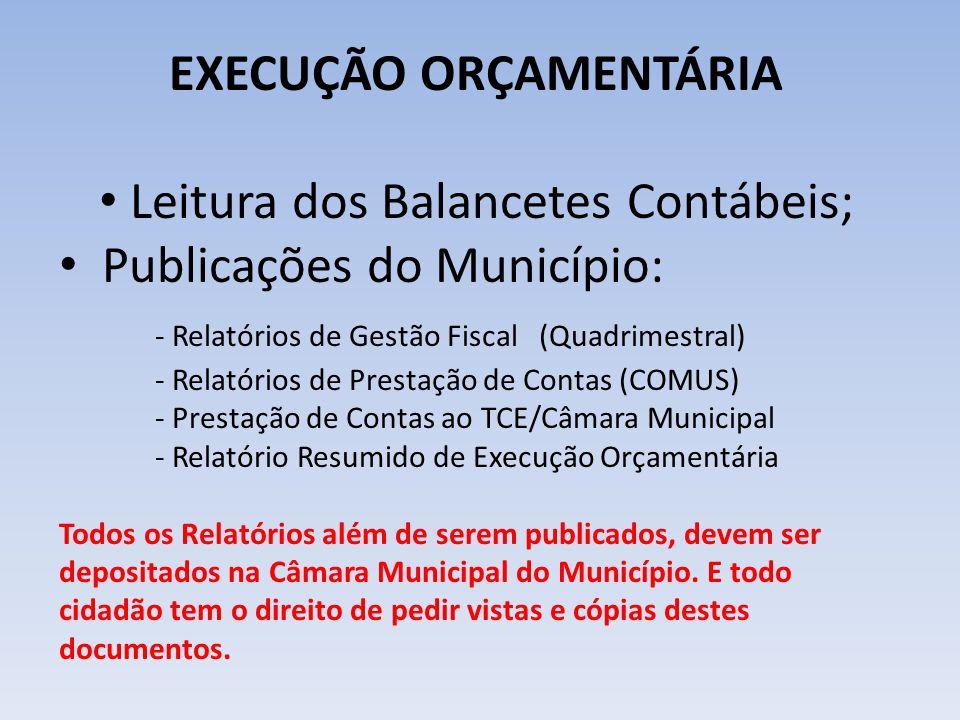 EXECUÇÃO ORÇAMENTÁRIA Leitura dos Balancetes Contábeis; Publicações do Município: - Relatórios de Gestão Fiscal (Quadrimestral) - Relatórios de Presta