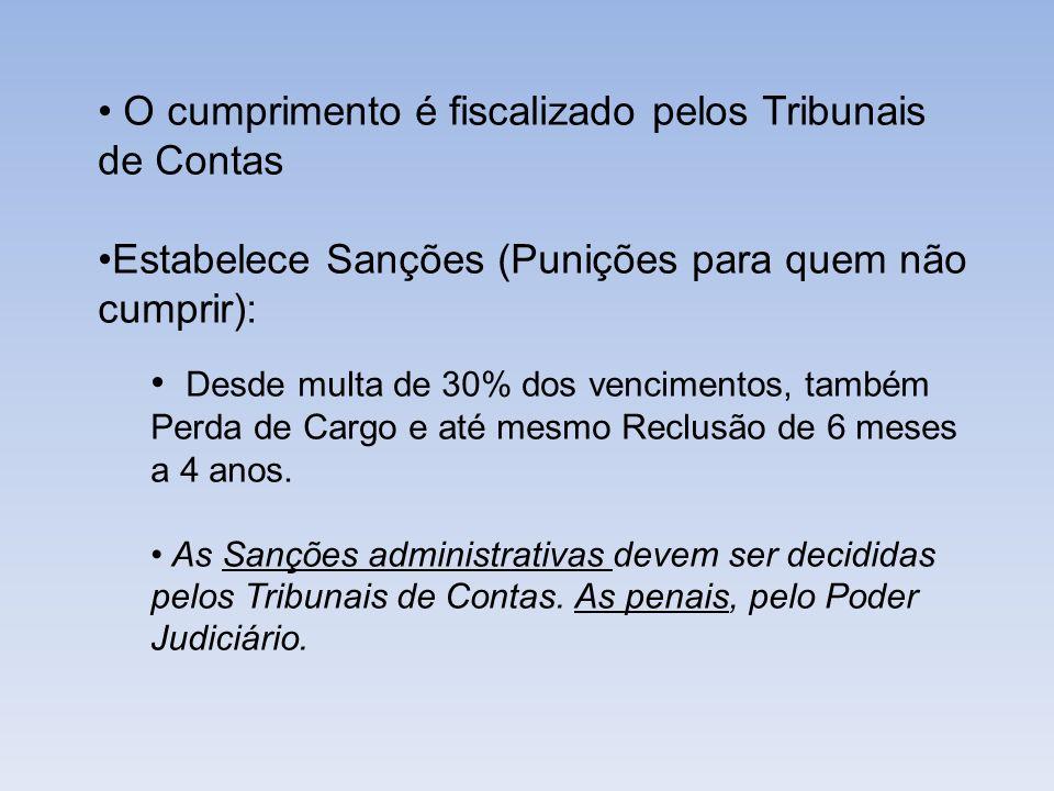 O cumprimento é fiscalizado pelos Tribunais de Contas Estabelece Sanções (Punições para quem não cumprir): Desde multa de 30% dos vencimentos, também