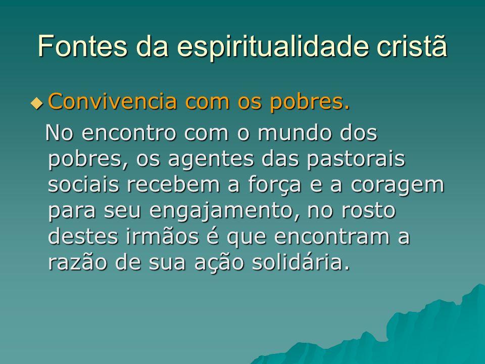 Fontes da espiritualidade cristã Convivencia com os pobres. Convivencia com os pobres. No encontro com o mundo dos pobres, os agentes das pastorais so