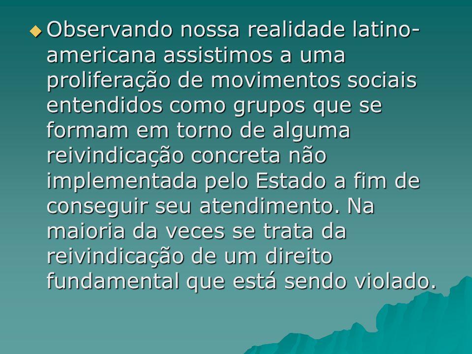 Observando nossa realidade latino- americana assistimos a uma proliferação de movimentos sociais entendidos como grupos que se formam em torno de algu