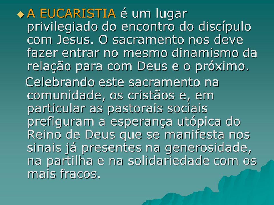 A EUCARISTIA é um lugar privilegiado do encontro do discípulo com Jesus. O sacramento nos deve fazer entrar no mesmo dinamismo da relação para com Deu