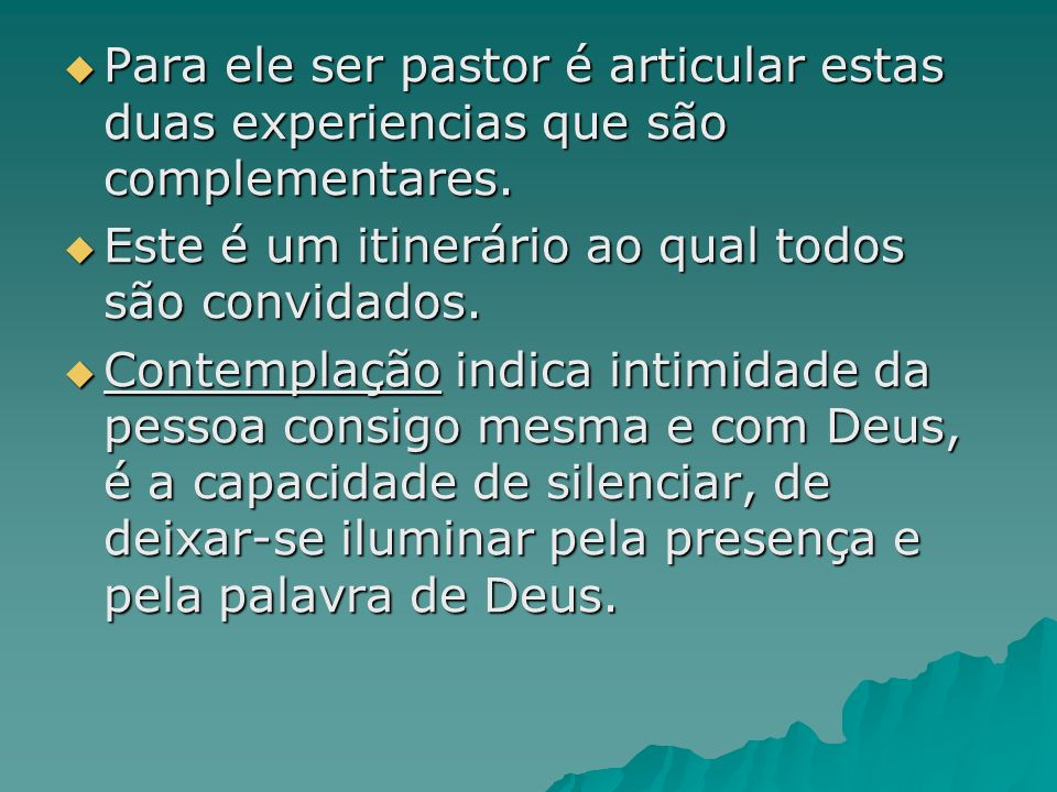 Para ele ser pastor é articular estas duas experiencias que são complementares. Para ele ser pastor é articular estas duas experiencias que são comple