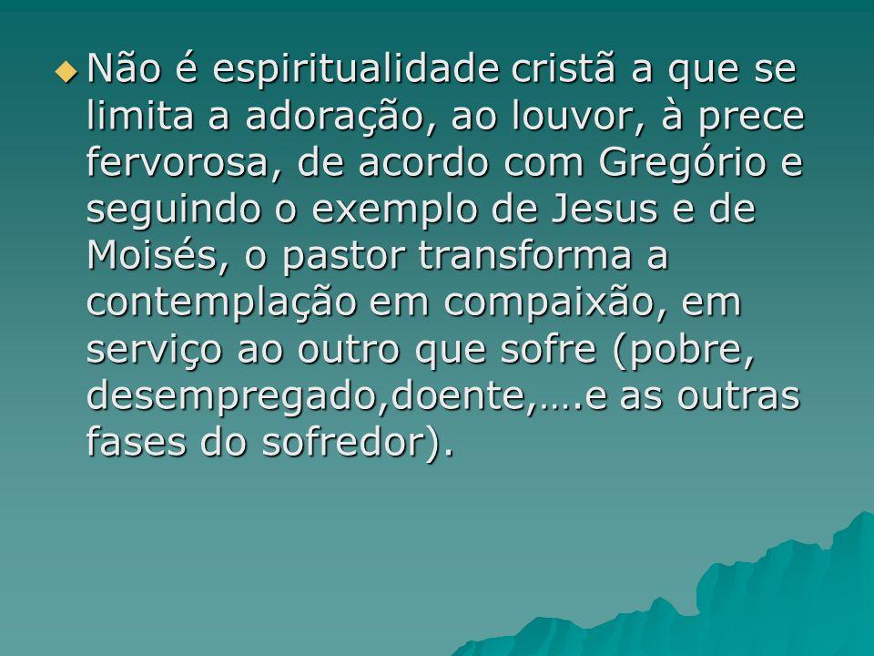 Não é espiritualidade cristã a que se limita a adoração, ao louvor, à prece fervorosa, de acordo com Gregório e seguindo o exemplo de Jesus e de Moisé