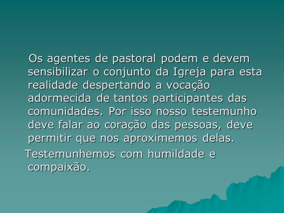 Os agentes de pastoral podem e devem sensibilizar o conjunto da Igreja para esta realidade despertando a vocação adormecida de tantos participantes da