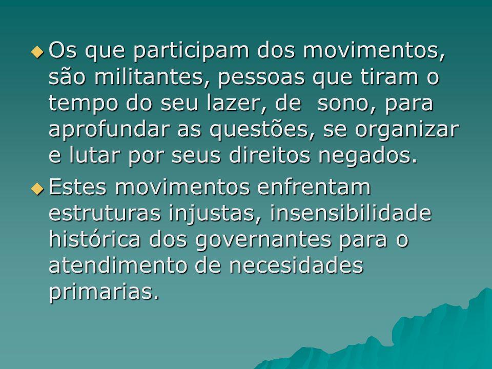 Os que participam dos movimentos, são militantes, pessoas que tiram o tempo do seu lazer, de sono, para aprofundar as questões, se organizar e lutar p